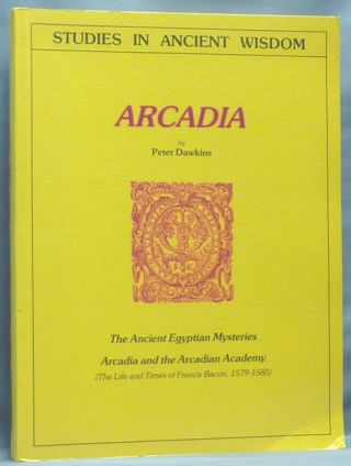 Arcadia: The Ancient Egyptian Mysteries. Arcadia and the Arcadian Academy (The Life and Times of...