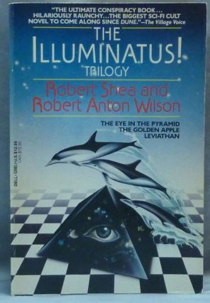 The Illuminatus! Trilogy. The Eye in the Triangle, The Golden Apple, Leviathan. Robert Anton...