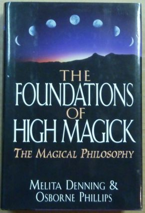 The Foundations of High Magick. The Magical Philosophy. Melita DENNING, Osborne Phillips