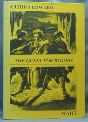 The Quest for Bloods. Penny Dreadfuls, Arthur Edward WAITE, R. A. Gilbert, Ayresome Johns, George...