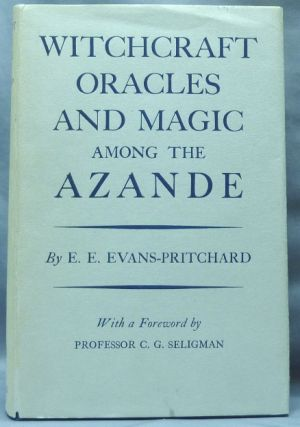 Witchcraft Oracles and Magic among the Azande. E. E. EVANS-PRITCHARD, Professor C. G. Seligman