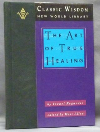 The Art of True Healing. Alternative Health, Edited and, Marc Allen