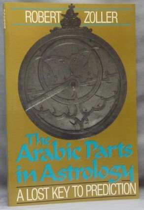 The Arabic Parts in Astrology: The Lost Key to Prediction. Arabic Astrology, Robert ZOLLER