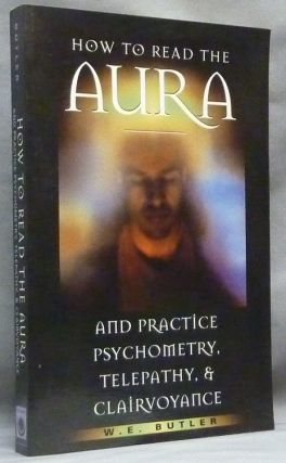 How to Read the Aura, and Practice Psychometry, Telepathy and Clairvoyance. W. E. BUTLER