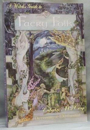 A Witch's Guide to Faery Folk: Reclaiming our Working Relationship and Invisible Helpers;...
