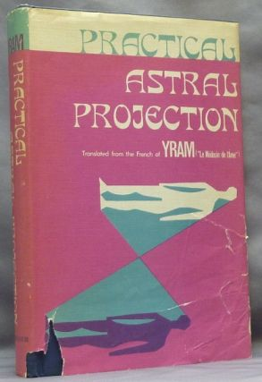 Practical Astral Projection. Astral Projection, YRAM, Paul Yram