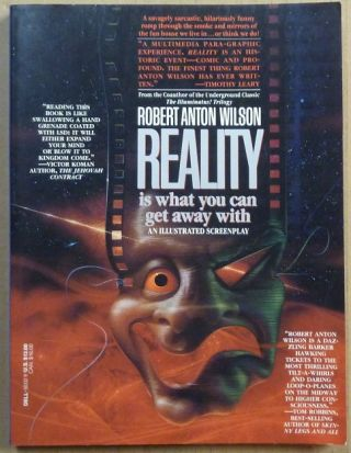 Reality is What You Can Get Away With (A Screenplay). Robert Anton WILSON, Professor Padraic...