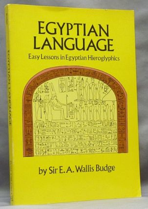 Egyptian Language. Easy Lessons in Egyptian Hieroglyphics with Sign List. Ancient Egypt, E. A....