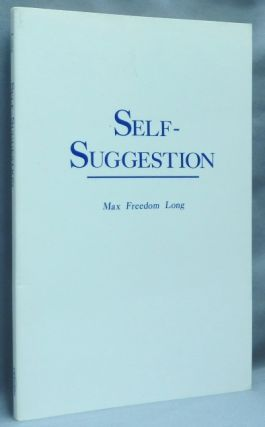 Self-Suggestion and the New Huna Theory of Mesmerism and Hypnosis. Max Freedom LONG