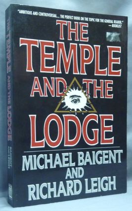 The Temple and the Lodge; [ Freemasonry ]. Michael BAIGENT, Richard Leigh