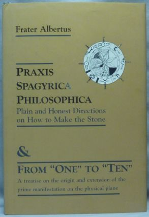 Praxis Spagyrica Philosophica; Plain and Honest Directions on How to Make the Stone, and From...