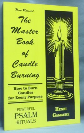 The Master Book of Candle Burning: How to Burn Candles for Every Purpose. Candle Burning, Henri...