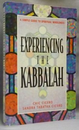Experiencing the Kabbalah. A Simple Guide to Spiritual Wholeness. Chic CICERO, Sandra Tabatha...