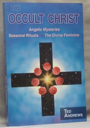 The Occult Christ: Angelic Mysteries, Seasonal Rituals, The Divine Feminine. Ted ANDREWS