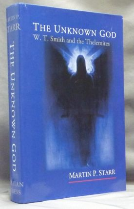 The Unknown God: W. T. Smith and the Thelemites. Martin P. - Signed STARR, Aleister Crowley:...