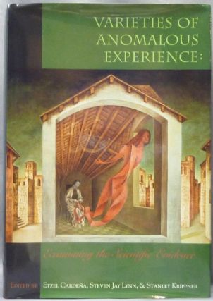 Varieties of Anomalous Experience, Examining the Scientific Evidence. Etzel CARDENA, Steven Jay...