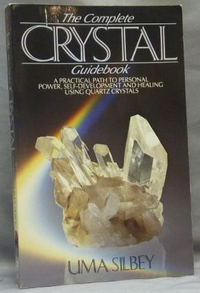 The Complete Crystal Guidebook. A Practical Path to Personal Power, Self Development and...