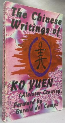The Chinese Writings of Ko Yuen. Aleister . CROWLEY, Gerald del Campo, Daniel Hammock, Ko Yuen