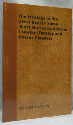 The Writings of the Great Beast. Some Short Stories by Aleister Crowley (Fantasy and Horror...
