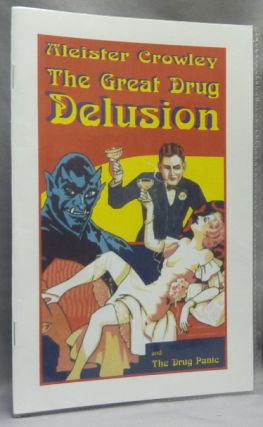 The Great Drug Delusion, by a New York Specialist (Aleister Crowley) AND The Drug Panic by a...