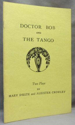 Doctor Bob AND The Tango, two plays. Aleister CROWLEY, Mary D'Este