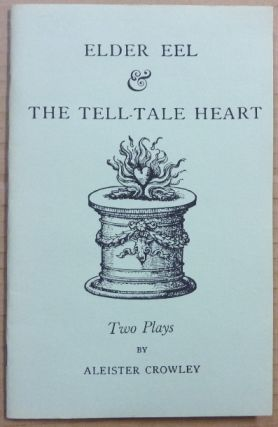 Elder Eel & The Tell-Tale Heart, two plays. Aleister CROWLEY