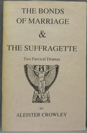 The Bonds of Marriage & The Suffragette, two farcical dramas. Aleister CROWLEY