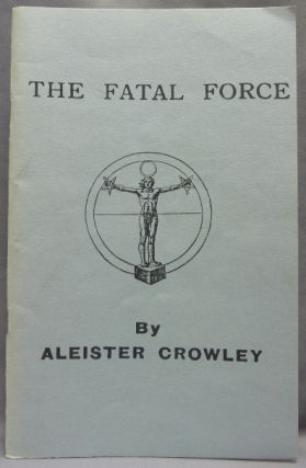 The Fatal Force. Aleister CROWLEY