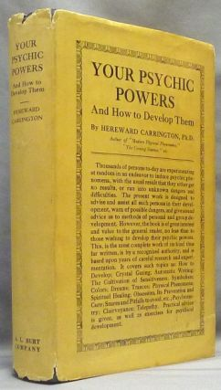 Your Psychic Powers and How to Develop Them. Hereward CARRINGTON