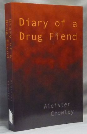The Diary of a Drug Fiend. Aleister CROWLEY, Paul Tice