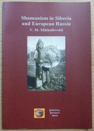 Shamanism in Siberia and European Russia. Shamanism, V. M. MIKHAILOVSKII, Oliver Wardrop
