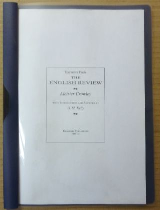 Excerpts From the English Review; with Introduction and Artwork by G. M. Kelly. Aleister CROWLEY,...