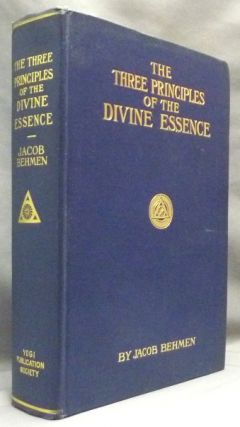 The Three Principles of the Divine Essence; of the Eternal Dark, Light, and Temporary World....