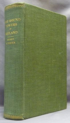 The Round Towers of Ireland, or the History of the Tuath-De-Danaans; A New Edition with...