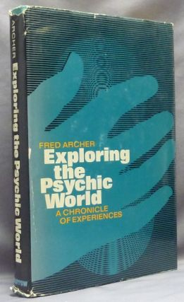 Exploring the Psychic World. Fred ARCHER