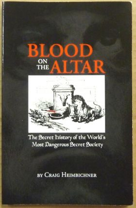 Blood on the Altar: The Secret History of the World's Most Dangerous Secret Society. Craig...