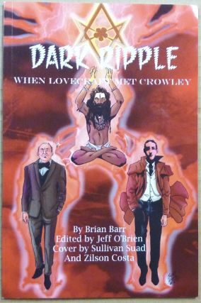 Dark Ripple. When Lovecraft Met Crowley. Brian BARR, Jeff O'Brien., Sullivan Suad, Zilson Costa,...