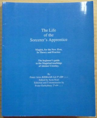 The Life of the Sorcerer's Apprentice. Magick for the New Aeon in Theory and Practice. The...