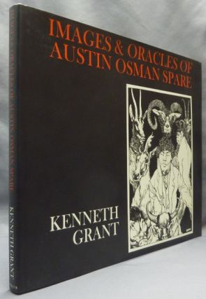 Images and Oracles of Austin Osman Spare. Austin Osman SPARE, Edited, Kenneth, Steffi Grant