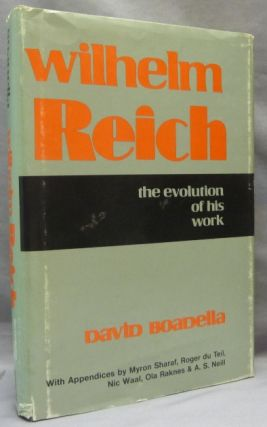 Wilhelm Reich. The Evolution of His Work. David BOADELLA, Roger Tu Teil Myron Sharaf, Ola Raknes,...