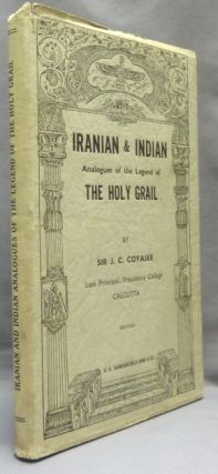 Iranian & Indian Analogues of the Legend of the Holy Grail. J. C. COYAJEE