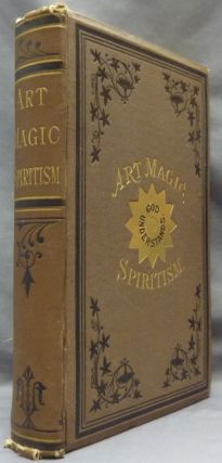 Art Magic Spiritism ] Art Magic, or the Mundane, Sub-mundane and Super-Mundane Spiritism; A...