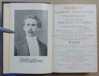 """Keiro's """"Palmistry Clairvoyance & Psychometry"""" combined with Sub-sections from ed. Heron-Allen's Practical Handbook of """"Cheir-os-ophy"""" and M.. Le Capitiaine C. S. D'Arpentigny's Famous French Manual """"The Science of the Hand"""". Introduction and Commentary on the Text and the Science of Cheirosophy and Palmistry, or, the Art of Recognizing the Tendencies of the Human Mind by the Observation of the Formation of the Hands, Whereby The Past, the Present, and the Future may all be Read, Known and Indicated by Ed. Heron-Allen etc. ....."""