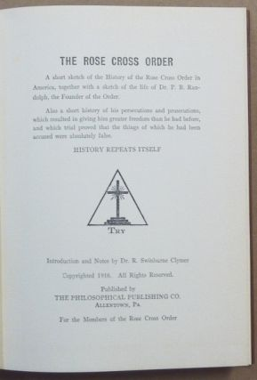 The Rose Cross Order; A short sketch of the History of the Rose Cross Order in America, together with a sketch of the life of Dr. P. B. Randolph, the Founder of the Order. Also a short history of his persecutions and prosecutions, which resulted in giving him greater freedom than he had before, and which trial proved that the things of which he had been accused were absolutely false. History Repeats Itself.