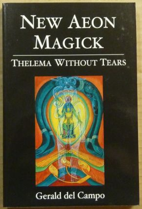 New Aeon Magick. Thelema Without Tears. Gerald DEL CAMPO, Aleister Crowley - related works