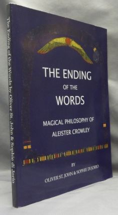 The Ending of the Words - Magical Philosophy of Aleister Crowley. Oliver ST. JOHN, Sophie di...