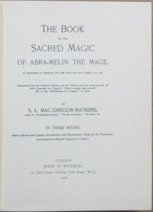 The Book of the Sacred Magic of Abra-Melin the Mage [Abramelin]; As Delivered By Abraham The Jew Unto His Son Lamech. Translated from the Original Hebrew into French, and now rendered into English from an unique and valuable MS. in Bibliotheque de l'Arsenal at Paris. With a special introduction and Explanatory Notes by the Translator and Numerous Magical Squares of Letters.