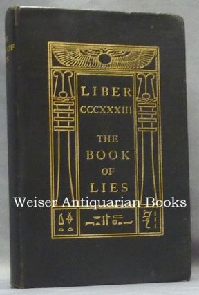 The Book of Lies. [ Full title: ] Liber CCCXXXIII (333), The Book of Lies Which is Also Falsely Called BREAKS the Wanderings or Falsifications of the One Thought of Frater Perdurabo Which Thought is itself Untrue.