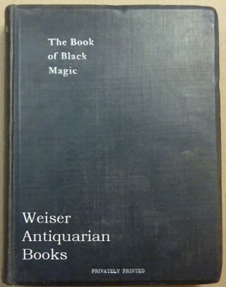 The Book of Black Magic and of Pacts. Including the Rites and Mysteries of Goetic Theurgy,...