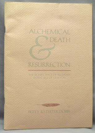 Alchemical Death & Resurrection: The Significance of Alchemy in the Age of Newton. Betty Jo...